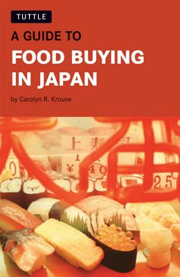 A Guide to Food Buying in Japan By Krouse, Carolyn R.